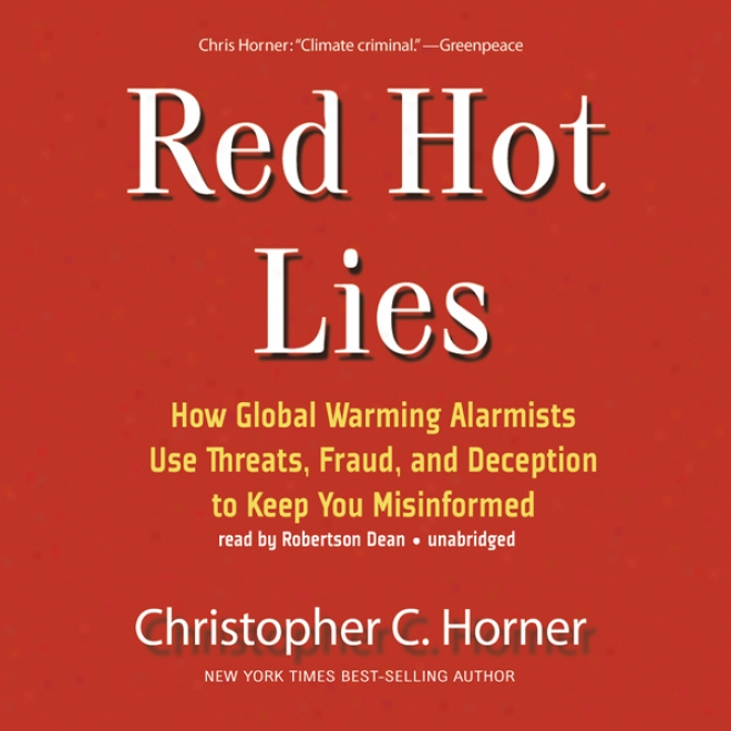Red Hot Lies: How Globai Warming Alarmists Use Threats, Fraud, And Deception To Sustain You Misinformed (unabridged)