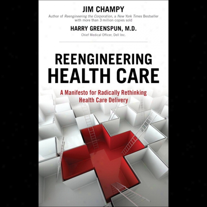 Reengineering Health Care (unabridged)