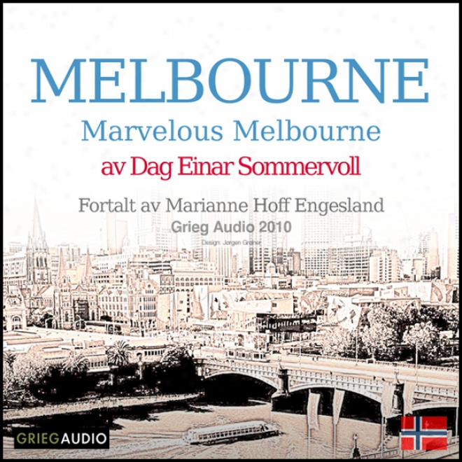 Reiseskildring - Melbourne [travelogue - Melbourne]: Marvelous Melbourne (unabridged)