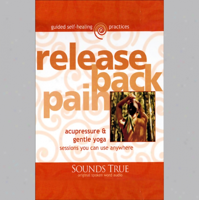 Release Back Pain: Acupressure Ane Gentle Yoga Sessions You Be able to Practise Anywhere (unabridved)