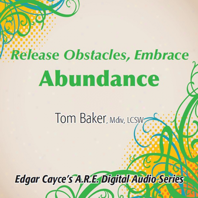 Release Obstacles, Embrace Abundance