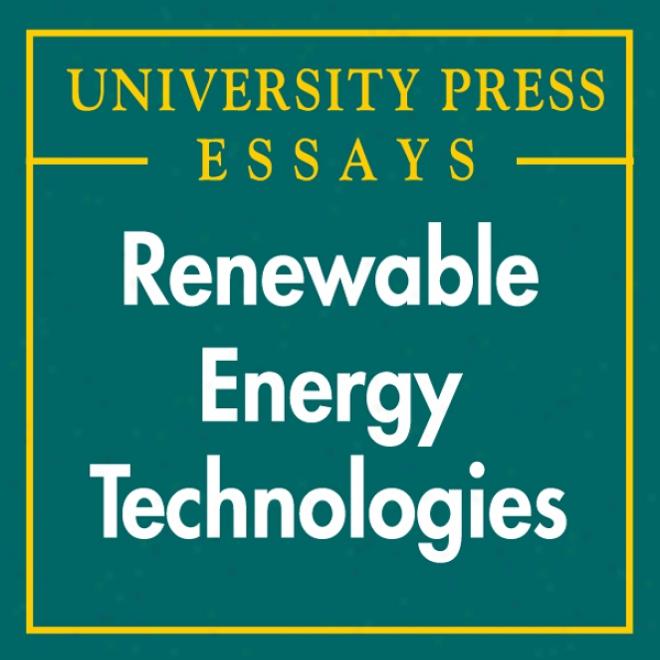 Renewable Energy Technologies: University Press Essays (unabridged)