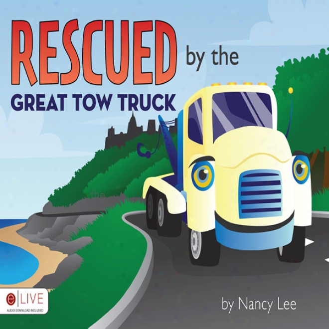 Rescued By The Great Tow Truck (unabridged)