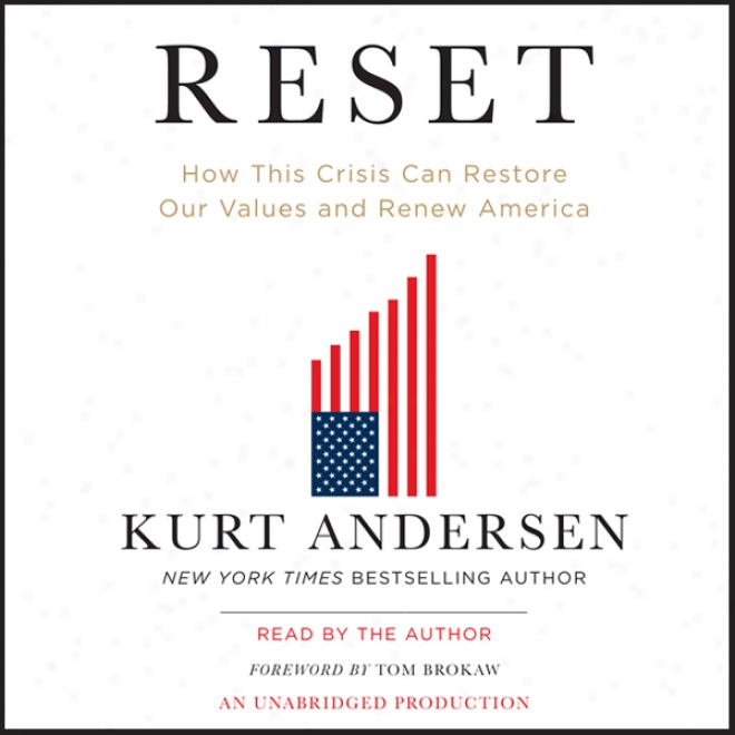 Reset: How This Crisis Can Restore Our Values And Renew America (unanridged)