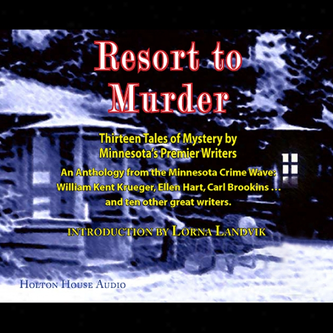 Resort To Murder: Thirteen Tales Of Mystery By Minnesota's Premier Writters (unabridged)