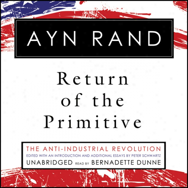 Return Of The Primitiv:e The Anti-industrial Revolution (unabridged)