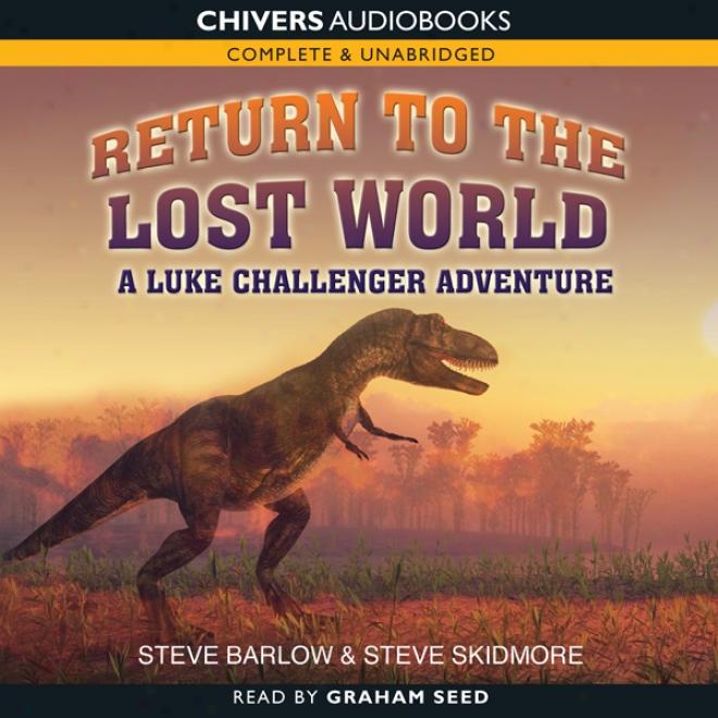 Return To Th Lost World: A Luke Challenger Adventure (unabridged)