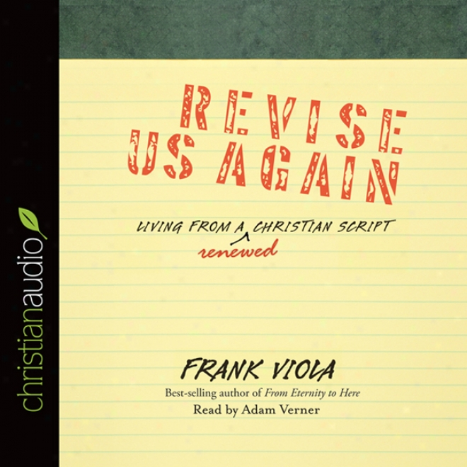 Revise Us Again: Living From A Renewed Christian Script (unabridged)