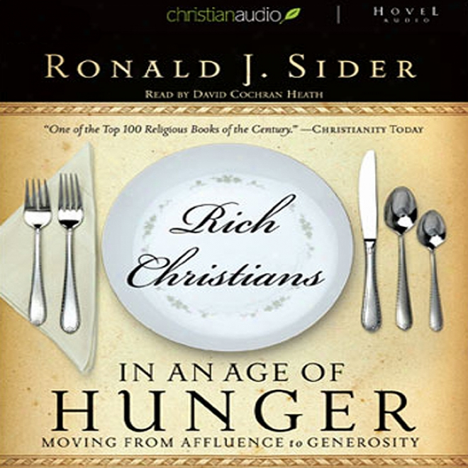 Rich Christians In An Age Of Hunger: Moving From Affluence To Generosity (unabridged)