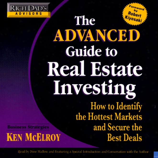 Rich Dad's Advisors: Advanced Guide To Real Estate: Identify The Hottest Markets And Secure The Best Deals