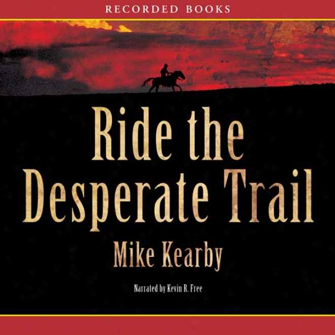 Ride The Desperate Trail (unabridged)