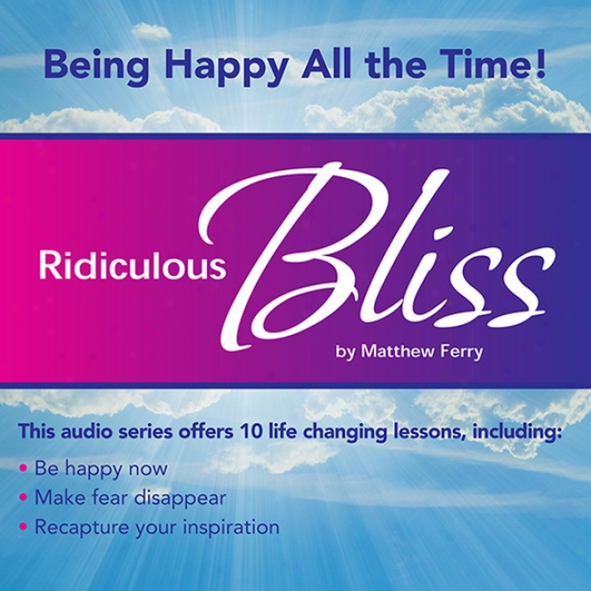 Ridiculous Bliss: Being Joyous All The Time (unabridged)