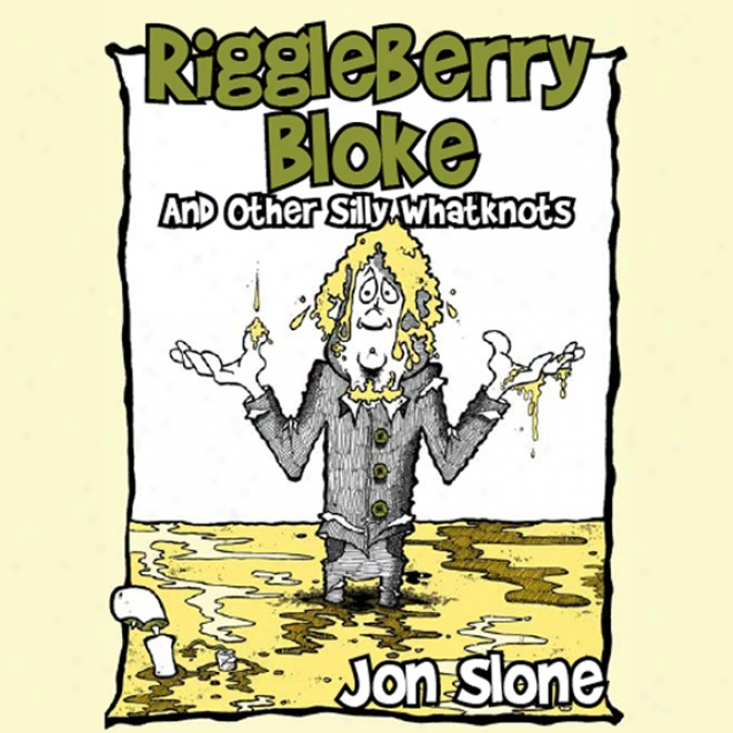Riggleberry Bloke: And Other Silly Whatknots (unabridged)