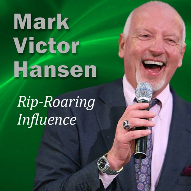 Rip-roaring Influence: Authority To Influence - Get The Wealth And Results You Want And Desire