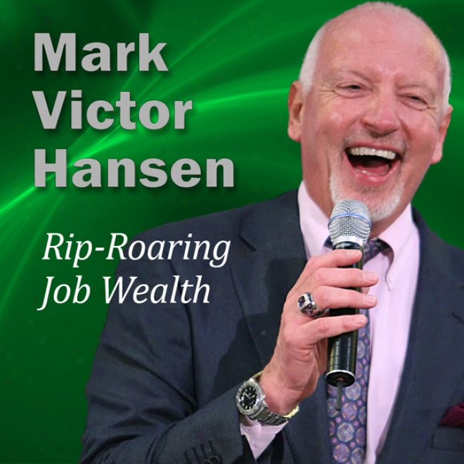 Rip-roaring Job Wealth: Following In Any Economy