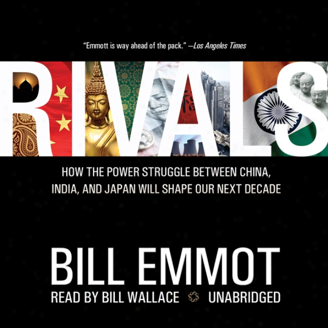Rivals: How The Power Struggle Between China, India And Japan Will Shape Our Next Decade (unabridged)