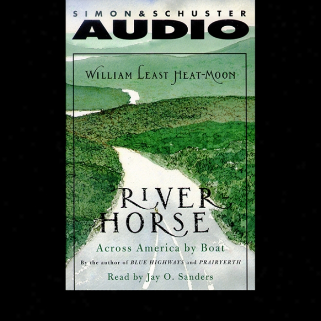 River Horse: A Journey by water Athwart America