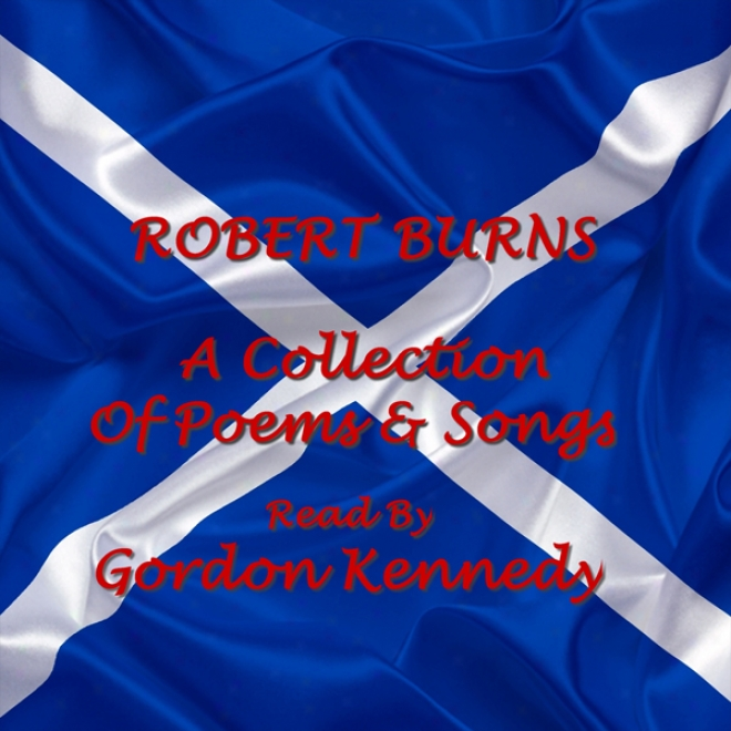 Robert Burns: A Collection Of Poems & Songs (unabridged)