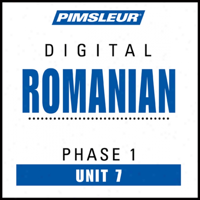 Romanian Phase 1, Unir 07: Learn To Speak And Understand Romanian With Pimsleur Style Programs
