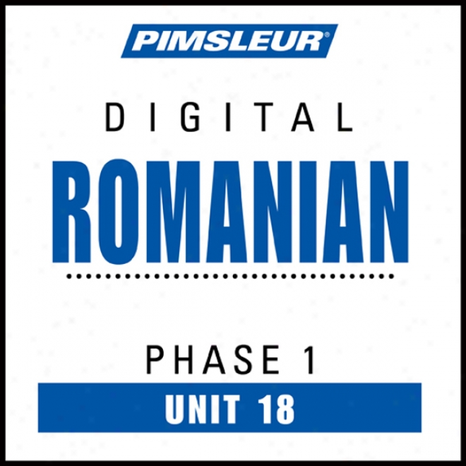 Romanian Phase 1, Unit 18: Learn To Speak And Understand Romanian With Pimsleur Language Programs
