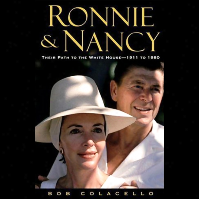 Ronnie & Nancu: Their Path To The White House, 1911 To 1980
