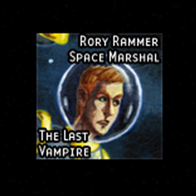 Rory Ramrod, Space Marshal: The Last Vampire (dramatized)