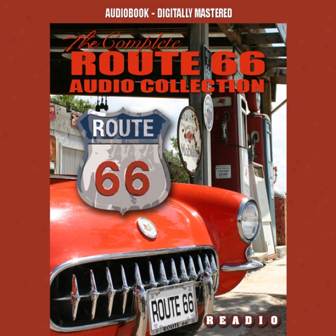 Route 66 - America's Maain Street: The Complete Route 66 Collection (unabridged)