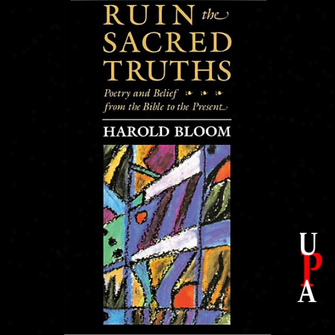 Ruin The Sacred Trths: Poetry And Belief From The Bible To The Present (unabridged)