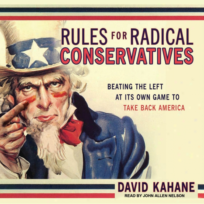 Rules For Radical Conservatlves: Besting The Left At Its Own Game To Take Back America (unabridfed)