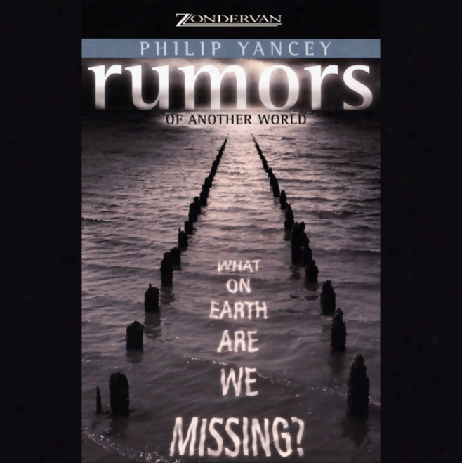 Rumors Of Another World: What On Earth Are Ww Missing? (unabridged)