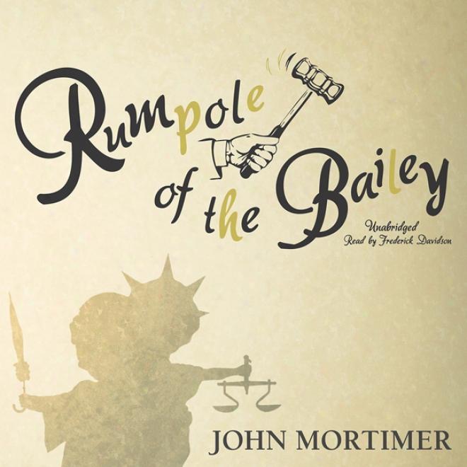 Rumpole Of The Bailey: The Rumpole Of The Bailey Series, Book 1 (unabridged)
