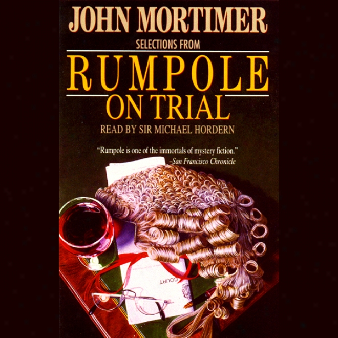 Rumpole On Experience: Selectoons From Rumpole On Trial