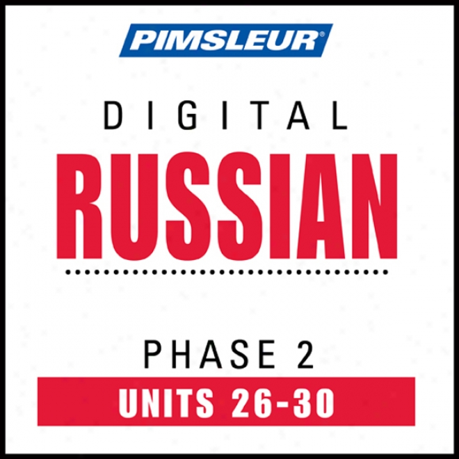 Russian Phase 2, Unit 26-30: Learn To Speak And Understand Russian With Pimsleur Language Programs