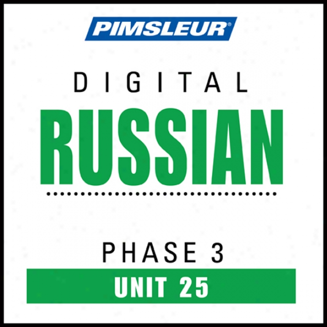 Russian Phase 3, Unit 25: Learn To Speak And Understand Russian Through  Pimsleur Language Programs