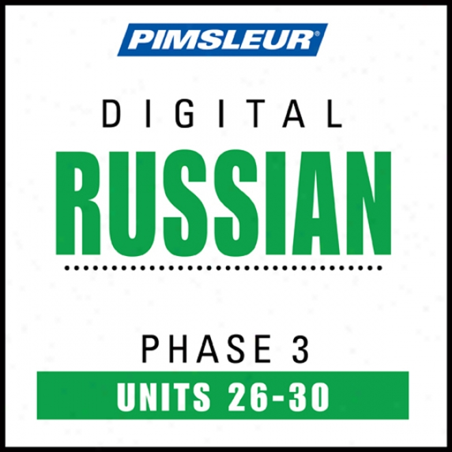 Russian Phase 3, Unit 26-30: Learn To Speak And Understand Russian With Pimsleur Language Programs