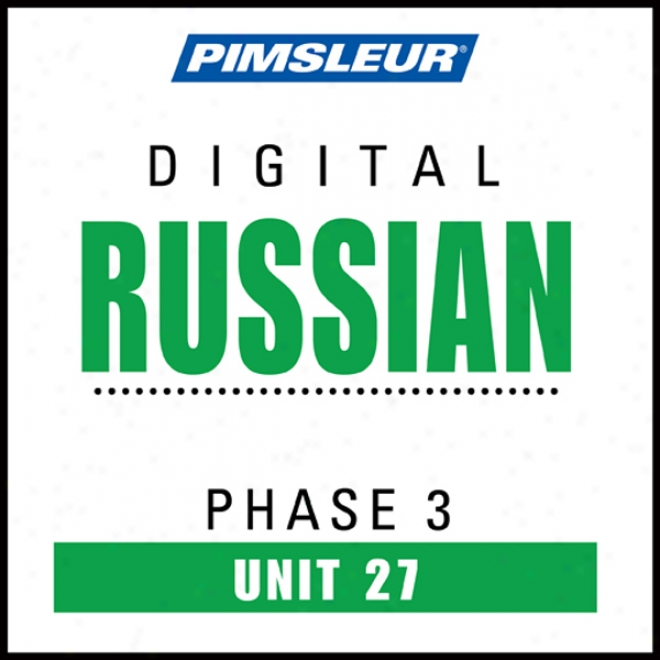 Russian Phase 3, Unit 27: Learn To Speak And Understand Russian Attending Pimsleur Language Programs