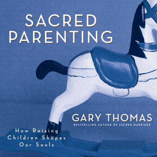 Hallowed Parentibg: How Raising Children Shapes Our Souls (unabridged)