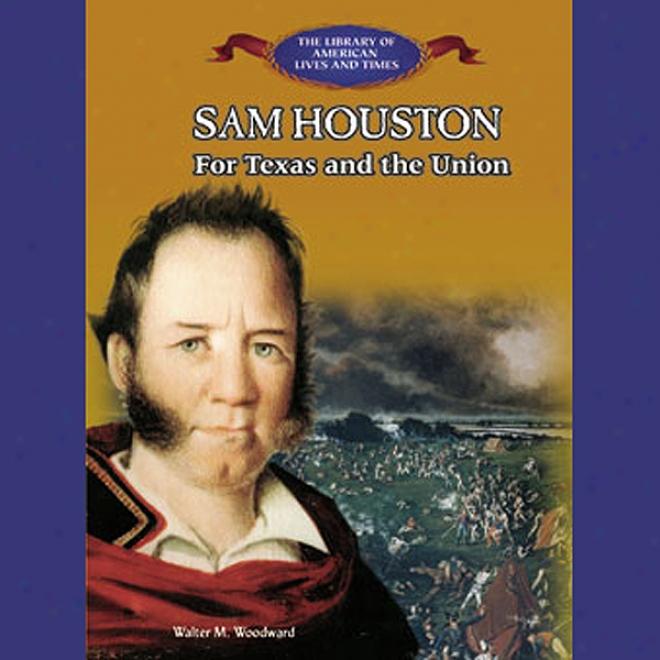 Sam Houston: For Texas And The Union (nuabridged)