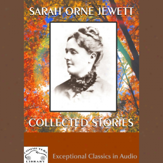 Sarah Orne Jewett: Collected Sotries (unabridge)