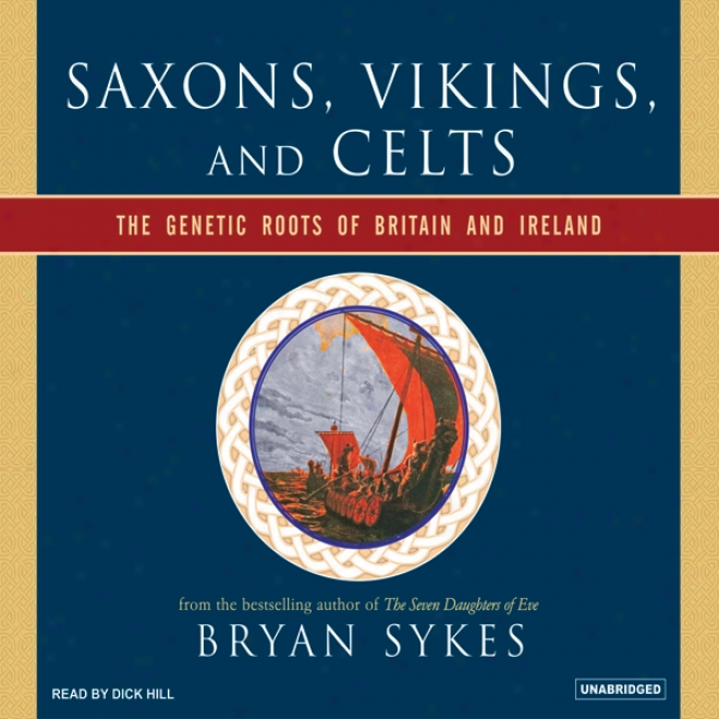 Saxons, Vikings, And Celts: The Genetic Roots Of Britain And Ireland (unabridged)