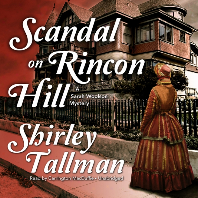 Scandal On Rincon Hill: A Sarah Woolson Mystery (unabridged)