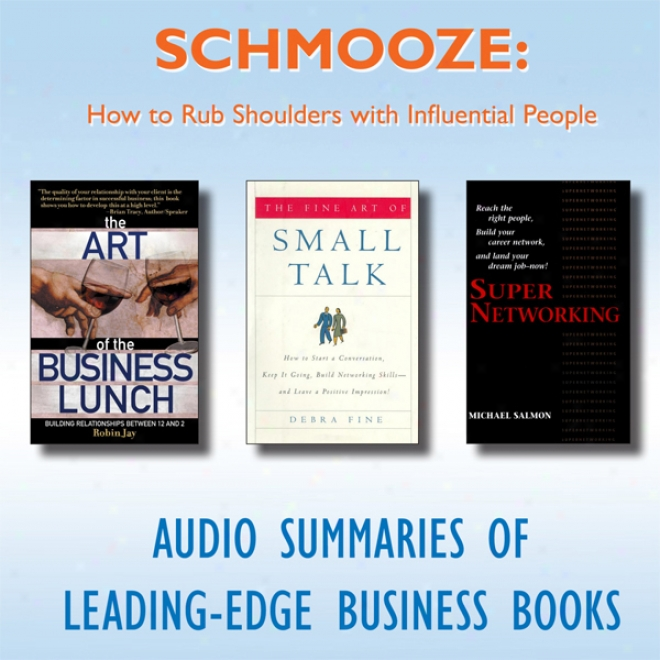 Schmooze: How To Rub Shoulders With Influential People