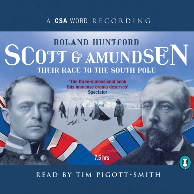 Scott And Amundsen: Their Race To The Southward Pole