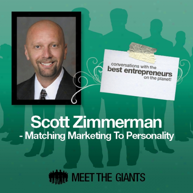 Scott Zimmerman - Matching Marketing To Personal criticism: Conversations With The Best Etrepreneurs On The Planet