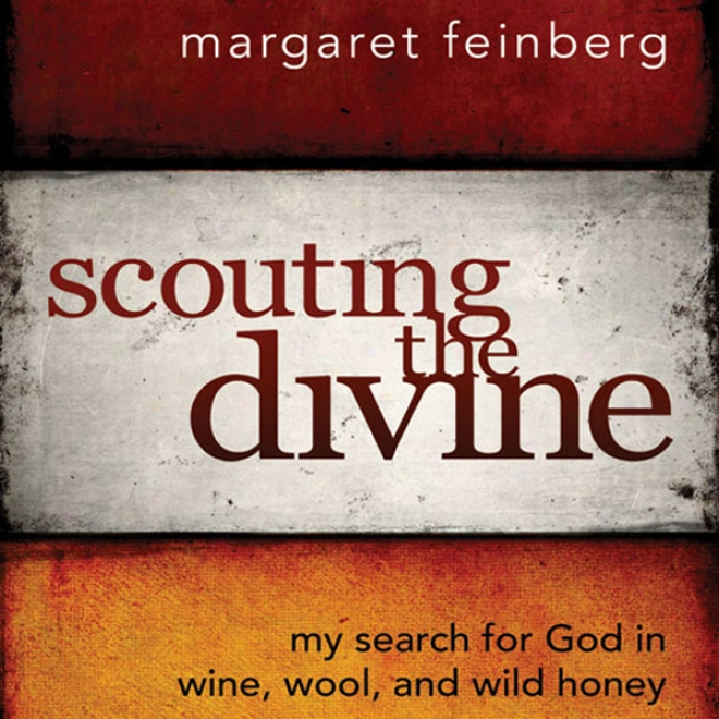 Scouting The Divine: My Search For God In Wine, Wool, And Wild Honey (unabridged)
