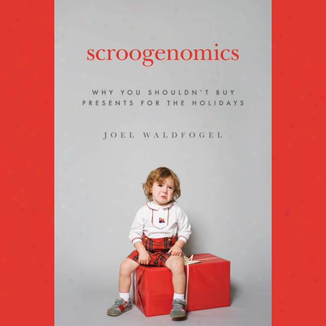 Scroogenomics: Why You Shouldn't Bribe Presents For The Holidays (unabridged)