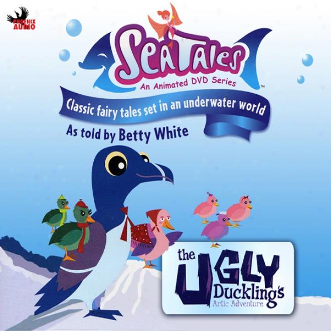 Sea Tales: The Ugly Duckling Artic Adventure (unabridged)