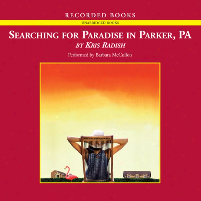 Searchiing For Paradise In Parker, Pa (unabridged)