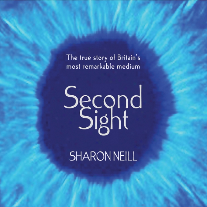 Second Soght: The Inspirational Autobiobraphy Of The Uk's Only Blind Medium