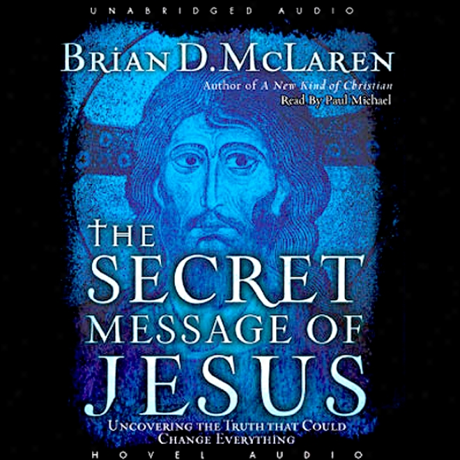 Secret Message Of Jesus: Uncovering The Truth That Could Change Everything (unabridged)